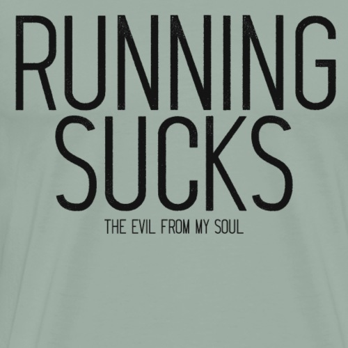 Running Sucks (the evil from my soul) - Men's Premium T-Shirt