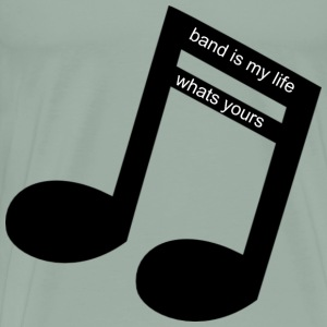 band is my life, whats yours - Men's Premium T-Shirt