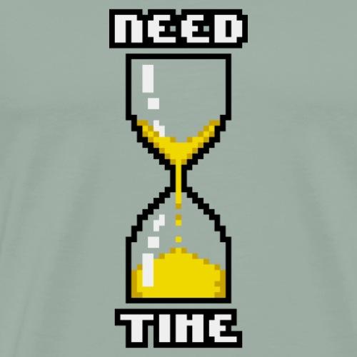 Need Time - Men's Premium T-Shirt