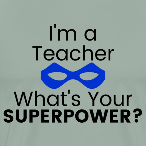 I'm a Teacher What's Your Superpower? - Men's Premium T-Shirt