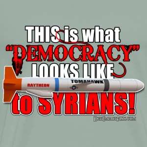 This is What Democracy Looks like to Syrians - Men's Premium T-Shirt