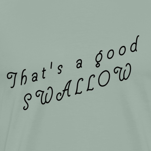 That's a Good Swallow Logo Black Text - Men's Premium T-Shirt