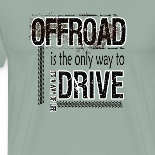 Offroad is the only way to Drive - Men's Premium T-Shirt