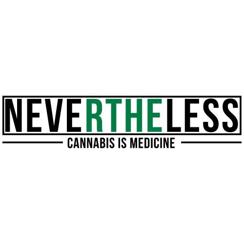 NEVERTHELESS, CANNABIS IS MEDICINE - Men's Premium T-Shirt