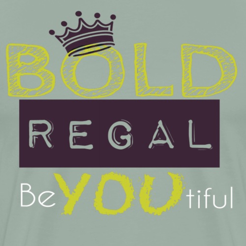 Be Bold Be Regal - Men's Premium T-Shirt