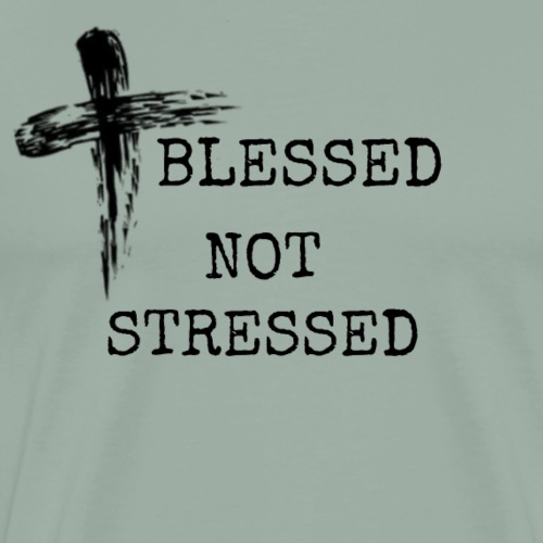 BLESSED NOT STRESSED TEE - Men's Premium T-Shirt