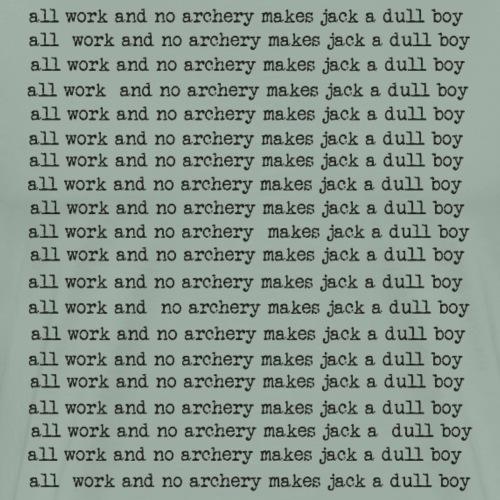 All work & no archery (Archery by BOWTIQUE) - Men's Premium T-Shirt