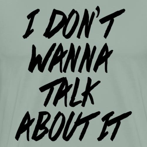I Dont Wanna Talk About It - Men's Premium T-Shirt