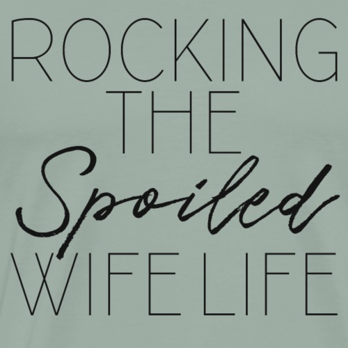 Rocking The Spoiled Wife Life - Men's Premium T-Shirt
