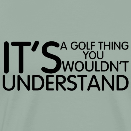 Its a Golf Thing - Men's Premium T-Shirt
