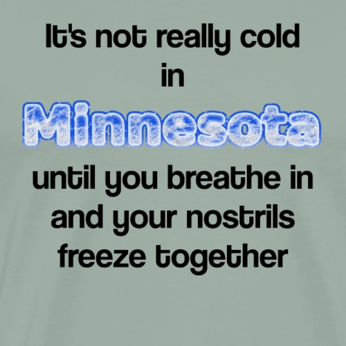 It's not really cold in Minnesota until - Men's Premium T-Shirt