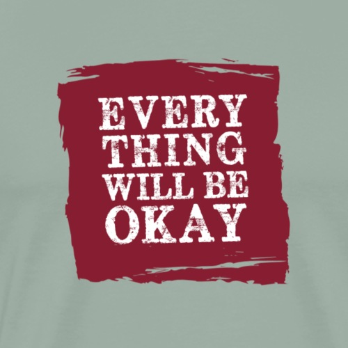 Everything Will Be OK - Men's Premium T-Shirt