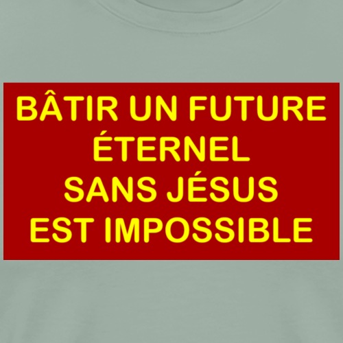 Batir un future eternel sans Jesus est impossible - Men's Premium T-Shirt
