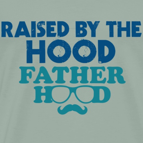 Raised By The Hood, Fatherhood - Men's Premium T-Shirt