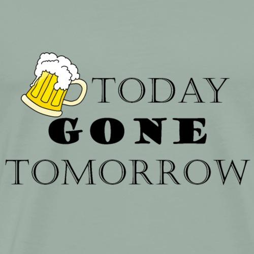Beer today, gone tomorrow - Men's Premium T-Shirt