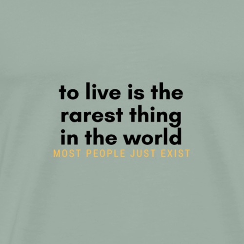 to live is the rarest thing in the world - Men's Premium T-Shirt