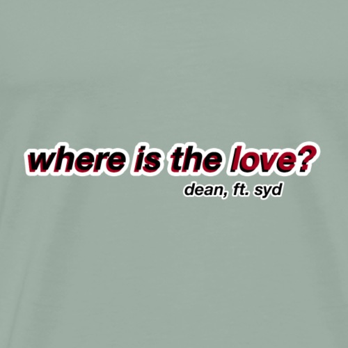 where is the love? dean, ft. syd - Men's Premium T-Shirt