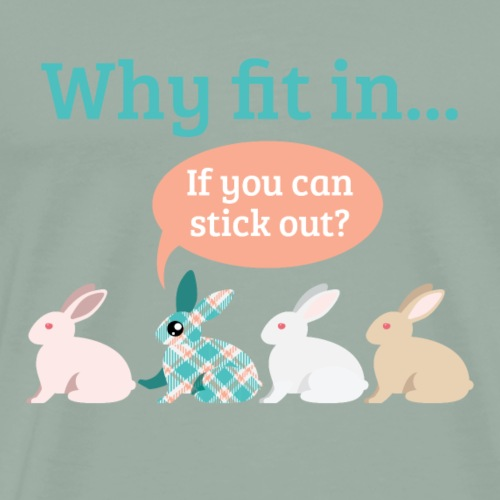 Why Fit in...If You Can Stick Out Bunny Rabbit - Men's Premium T-Shirt