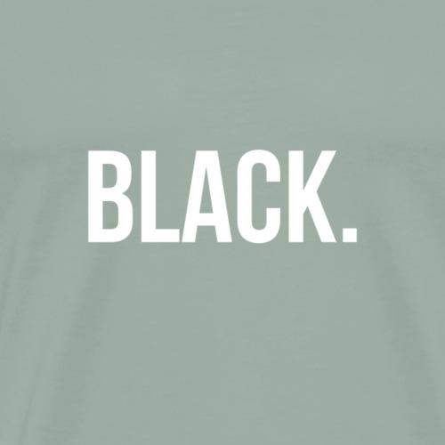 Black. - Men's Premium T-Shirt