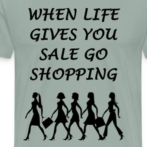 When life gives you sale go shopping - Men's Premium T-Shirt