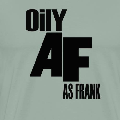 Oily AF - Men's Premium T-Shirt