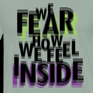 WE FEAR HOW WE FEEL INSIDE - Men's Premium T-Shirt