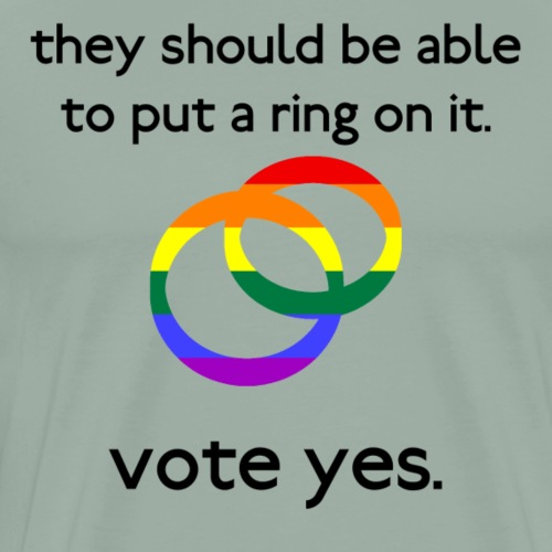 They should be able to put a ring on it. Vote yes. - Men's Premium T-Shirt