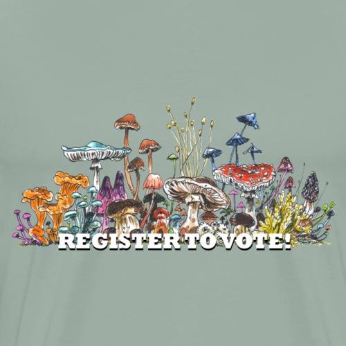 REGISTER TO VOTE! / midterm elections / mushrooms - Men's Premium T-Shirt