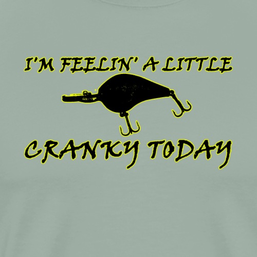 I'm Feeling a Little Cranky Today - Funny Fishing - Men's Premium T-Shirt