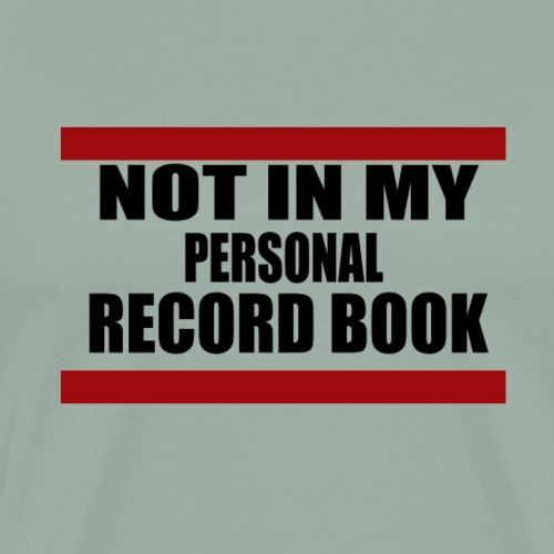 Not in My Personal Record Book - Men's Premium T-Shirt