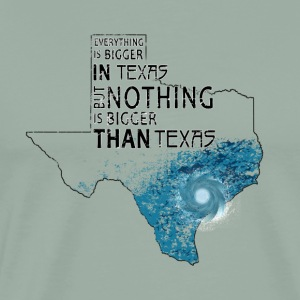 Texas Strong Nothing Is Bigger Than Texas Harvey - Men's Premium T-Shirt