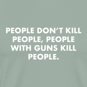 People with guns kill people. - Men's Premium T-Shirt