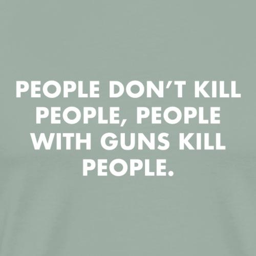 People with guns kill people. - Men's Premium T-Shirt