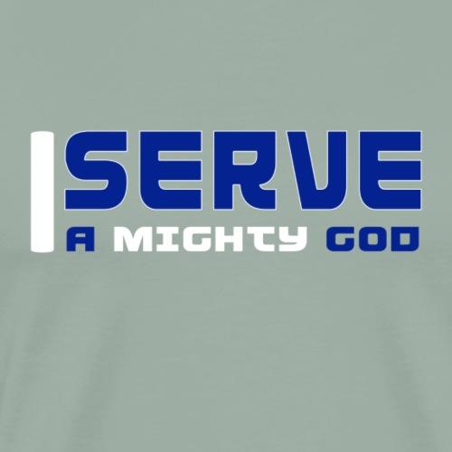 I Serve A Mighty God - Men's Premium T-Shirt