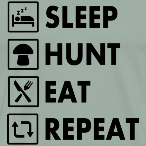 SLEEP - MUSHROOM HUNT - EAT - REPEAT | (BLACK) - Men's Premium T-Shirt