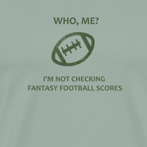 Fantasy Football Fan Not Checking Football Scores - Men's Premium T-Shirt
