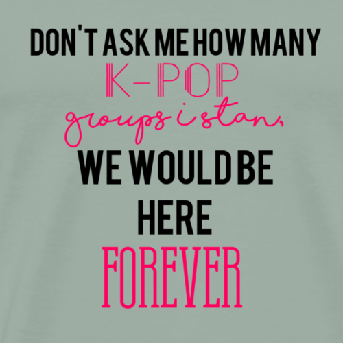 Don't Ask Me How Many K-Pop Groups I Stan - Men's Premium T-Shirt