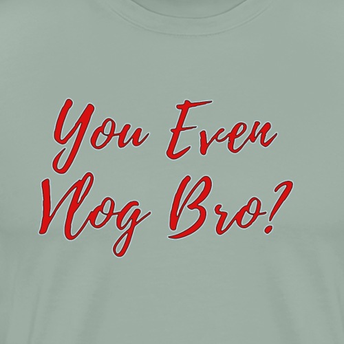 You Even Vlog Bro - Men's Premium T-Shirt