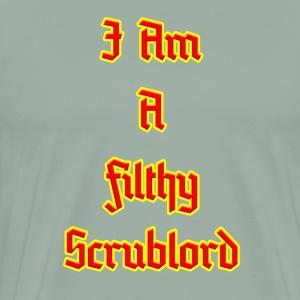 I Am a Filthy Scrublord - Men's Premium T-Shirt