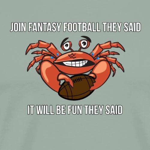 Fantasy Football - Join Fantasy Football they said - Men's Premium T-Shirt