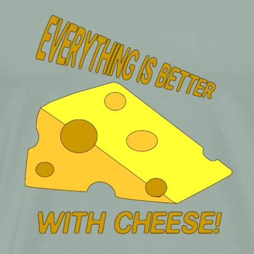 Everything is better with Cheese - Men's Premium T-Shirt
