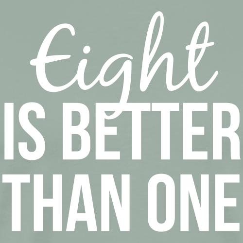 Eight is Better Than One - Men's Premium T-Shirt