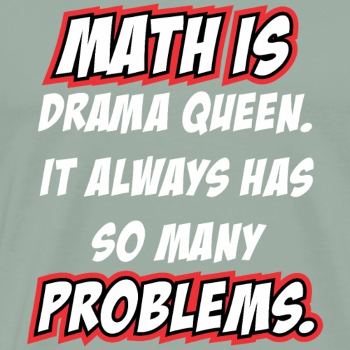 Math is drama Queen It always has so many problems - Men's Premium T-Shirt