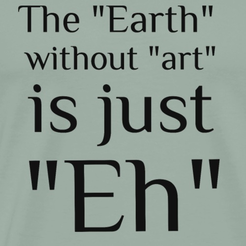 EarthWithoutArt - Men's Premium T-Shirt