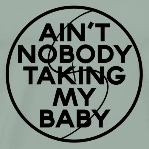 Ain't Nobody Taking My Baby - Men's Premium T-Shirt