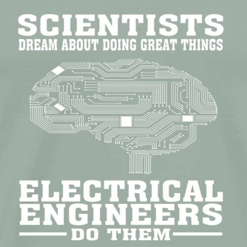 Scientists Dream, Electrical Engineers Do - Funny - Men's Premium T-Shirt