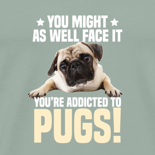 You're addicted to pugs! - Men's Premium T-Shirt