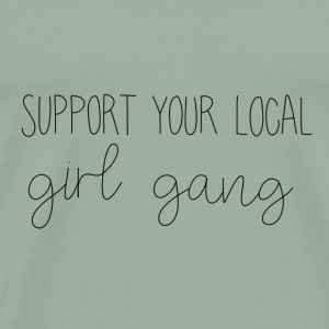 SUPPORT YOUR LOCAL GIRL GANG - Men's Premium T-Shirt
