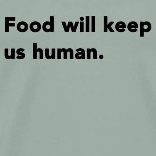 Food Will Keep Us Human - Men's Premium T-Shirt