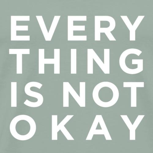 Everything is not okay - Men's Premium T-Shirt